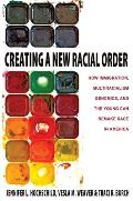 Creating a New Racial Order How Immigration Multiracialism Tenomics & the Young Can Remake Race in America
