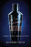 Cosmic Cocktail Three Parts Dark Matter