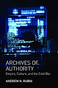 Archives of Authority: Empire, Culture, and the Cold War