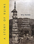 Story of Ruins Presence & Absence in Chinese Art & Visual Culture