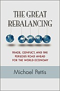 Great Rebalancing Trade Conflict & the Perilous Road Ahead for the World Economy