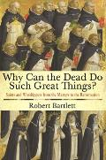 Why Can the Dead Do Such Great Things Saints & Worshippers from the Martyrs to the Reformation