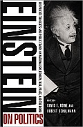 Einstein on Politics His Private Thoughts & Public Stands on Nationalism Zionism War Peace & the Bomb