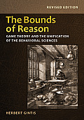 Bounds of Reason Game Theory & the Unification of the Behavioral Sciences Revised Edition