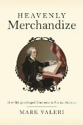 Heavenly Merchandize: How Religion Shaped Commerce in Puritan America