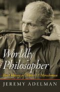 Worldly Philosopher The Odyssey of Albert O Hirschman