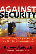 Against Security: How We Go Wrong at Airports, Subways, and Other Sites of Ambiguous Danger - Updated Edition