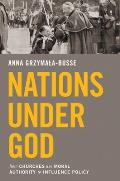 Nations Under God How Churches Use Moral Authority To Influence Policy