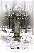 Erased: Vanishing Traces of Jewish Galicia in Present-Day Ukraine