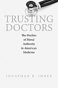 Trusting Doctors: The Decline of Moral Authority in American Medicine