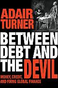 Between Debt & the Devil Money Credit & Fixing Global Finance