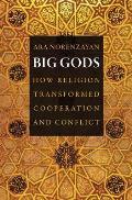 Big Gods How Religion Transformed Cooperation & Conflict