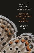 Nabokov & the Real World Between Appreciation & Defense