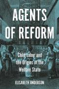 Agents of Reform: Child Labor and the Origins of the Welfare State