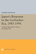 Japan's Response to the Gorbachev Era, 1985-1991: A Rising Superpower Views a Declining One
