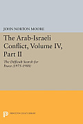 The Arab-Israeli Conflict, Volume IV, Part II: The Difficult Search for Peace (1975-1988)