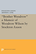 Brother Woodrow a Memoir of Woodrow Wilson by Stockton Axson