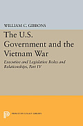 The U.S. Government and the Vietnam War: Executive and Legislative Roles and Relationships, Part IV: July 1965-January 1968