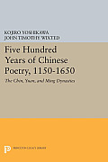 Five Hundred Years of Chinese Poetry, 1150-1650: The Chin, Yuan, and Ming Dynasties