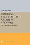 Bartolomeo Scala, 1430-1497, Chancellor of Florence: The Humanist as Bureaucrat