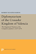 Diplomatarium of the Crusader Kingdom of Valencia: The Registered Charters of Its Conqueror, Jaume I, 1257-1276. II: Documents 1-500. Foundations of C
