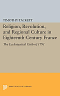 Religion, Revolution, and Regional Culture in Eighteenth-Century France: The Ecclesiastical Oath of 1791