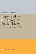 Jonson and the Psychology of Public Theater: To Coin the Spirit, Spend the Soul