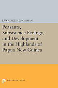 Peasants, Subsistence Ecology, and Development in the Highlands of Papua New Guinea