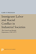 Immigrant Labor and Racial Conflict in Industrial Societies: The French and British Experience, 1945-1975