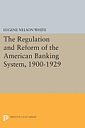The Regulation and Reform of the American Banking System, 1900-1929