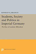 Students, Society and Politics in Imperial Germany: The Rise of Academic Illiberalism