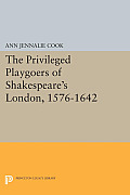 The Privileged Playgoers of Shakespeare's London, 1576-1642