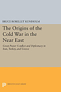 The Origins of the Cold War in the Near East: Great Power Conflict and Diplomacy in Iran, Turkey, and Greece