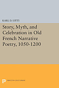 Story, Myth, and Celebration in Old French Narrative Poetry, 1050-1200