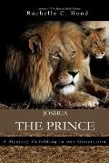 Joshua, The Prince: A mystery unfolding in our generation