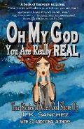 Oh My God You Are Really Real: True Stories of When God Shows Up
