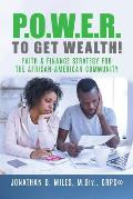 P.O.W.E.R. to Get Wealth!: Faith & Finance Strategy for the African-American Community