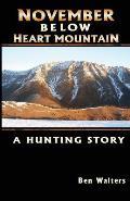 November Below Heart Mountain: A Hunting Story