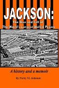 Jackson: The Rise and Fall of The World's Largest Walled Prison: A history and a memoir