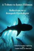 A Tribute to James Hillman: Reflections on a Renegade Psychologist