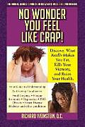 No Wonder You Feel Like Crap!: The Hidden, Deadly Connection Between Stress, Diet, and Disease