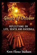 Ghosts of October Reflections on Life Death & Baseball