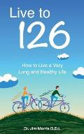 Live to 126: How to Live a Very Long and Healthy Life