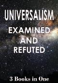 Universalism: Examined and Refuted