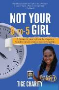 Not Your 9-to-5 Girl: A dreamer's journey from the corporate jungle to the joy of social entrepreneurship