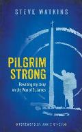 Pilgrim Strong: Rewriting my story on the Way of St. James