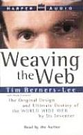 Weaving the Web The Original Design & Ultimate Destiny of the World Wide Web by Its Inventor