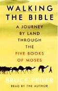 Walking the Bible A Journey by Land Through the Five Books of Moses