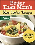 Better Than Moms Slow Cooker Recipes