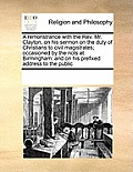 A Remonstrance with the REV. Mr. Clayton, on His Sermon on the Duty of Christians to Civil Magistrates; Occasioned by the Riots at Birmingham: And on